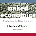 Naked Economics: Undressing the Dismal Science (       UNABRIDGED) by Charles Wheelan Narrated by Kerin McCue