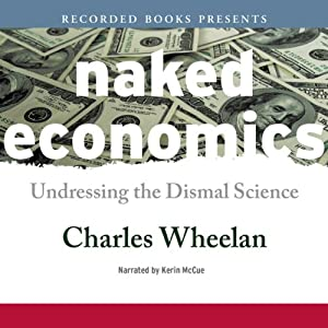 Naked Economics: Undressing the Dismal Science | [Charles Wheelan]