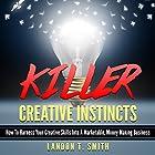 Killer Creative Instincts: How to Harness Your Creative Skills into a Marketable, Money Making Business Hörbuch von Landon T. Smith Gesprochen von: Jim D. Johnston