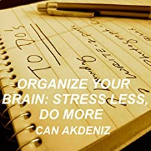 Organize Your Brain: Stress Less, Do More (Self Improvement & Habits) (Volume 4) (       UNABRIDGED) by Can Akdeniz Narrated by John Eastman
