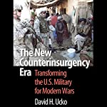 The New Counterinsurgency Era: Transforming the U.S. Military for Modern Wars | David H. Ucko