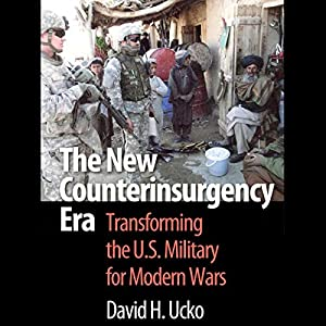 The New Counterinsurgency Era: Transforming the U.S. Military for Modern Wars Audiobook