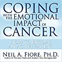 Coping with the Emotional Impact of Cancer: How to Become an Active Patient (       UNABRIDGED) by Neil A. Fiore Narrated by Walter Dixon