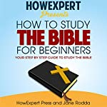 How to Study the Bible for Beginners |  HowExpert Press,Jane Rodda