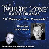 A Passage for Trumpet: The Twilight Zone Radio Dramas  by Rod Serling Narrated by Stacy Keach, Mark Starr
