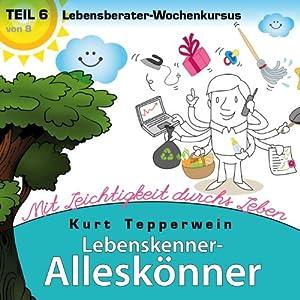 Lebensberater-Wochenkursus: Mit Leichtigkeit durchs Leben (Lebenskenner-Alleskönner 6) Hörbuch