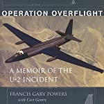 Operation Overflight: A Memoir of the U-2 Incident | Francis Gary Powers,Curt Gentry