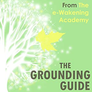 The Grounding Guide from The e-Wakening Academy: What is Grounding? How to get Grounded and why we need it now more than ever | [Kimberley Jones]