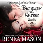 Between the Waters: Symphony of Light, Book 2 | Renea Mason