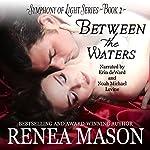 Between the Waters: Symphony of Light, Book 2 | Renea Mason
