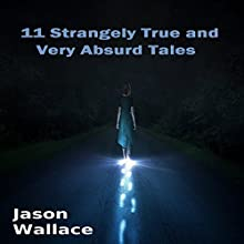 11 Strangely True and Very Absurd Tales (       UNABRIDGED) by Jason Wallace Narrated by William Dupuy