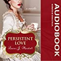 Persistent Love: A Novella (       UNABRIDGED) by Laura J. Marshall Narrated by Jessica Fields