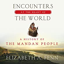 Encounters at the Heart of the World: A History of the Mandan People (       UNABRIDGED) by Elizabeth A. Fenn Narrated by Christine Marshall