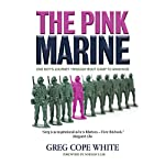 The Pink Marine: One Boy's Boot Camp Journey to Manhood | Greg Cope White