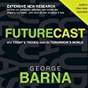 Futurecast: What Today's Trends Mean for Tomorrow's World (       UNABRIDGED) by George Barna Narrated by Jon Gauger