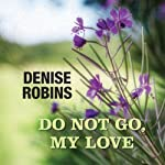 Do Not Go, My Love | Denise Robins