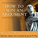 How to Win an Argument: An Ancient Guide to the Art of Persuasion Hörbuch von Marcus Tullius Cicero, James May Gesprochen von: Simon Vance