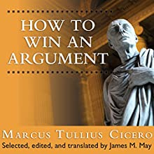 How to Win an Argument: An Ancient Guide to the Art of Persuasion Audiobook by Marcus Tullius Cicero, James May Narrated by Simon Vance
