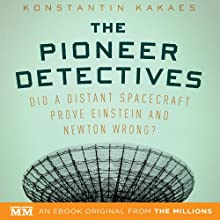 The Pioneer Detectives: Did a Distant Spacecraft Prove Einstein and Newton Wrong? (       UNABRIDGED) by Konstantin Kakaes Narrated by Stephen Hoye