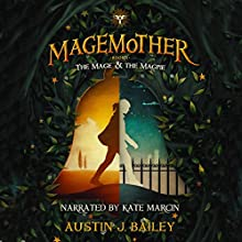 The Mage and the Magpie: Magemother, Book 1 | Livre audio Auteur(s) : Austin J. Bailey Narrateur(s) : Kate Marcin