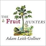 The Fruit Hunters: A Story of Nature, Adventure, Commerce, and Obsession | Adam Leith Gollner