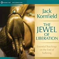 The Jewel of Liberation: Essential Teachings on the End of Suffering  by Jack Kornfield
