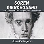 Soren Kierkegaard: 100 Quotes on Life, Religion, and Redemption | Soren Kierkegaard