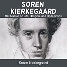 Soren Kierkegaard: 100 Quotes on Life, Religion, and Redemption Audiobook by Soren Kierkegaard Narrated by Millian Quinteros