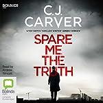 Spare Me the Truth | C J Carver