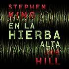 En la hierba alta Audiobook by Stephen King, Joe Hill Narrated by Daniel Albiac