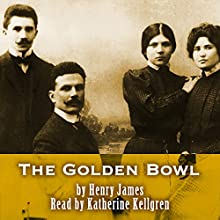 The Golden Bowl Audiobook by Henry James Narrated by Katherine Kellgren, Simon Prebble