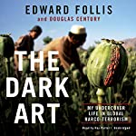 The Dark Art: My Undercover Life in Global Narco-Terrorism | Edward Follis,Douglas Century