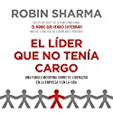 El LíDer Que No Tenía Cargo (       UNABRIDGED) by Robin Sharma Narrated by Horacio Mancilla