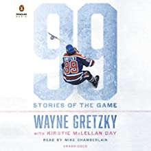 99: Stories of the Game Audiobook by Wayne Gretzky Narrated by Mike Chamberlain