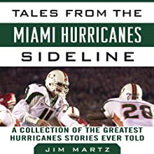 Tales from the Miami Hurricanes Sideline: A Collection of the Greatest Hurricanes Stories Ever Told (       UNABRIDGED) by Jim Martz Narrated by Ax Norman