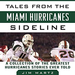 Tales from the Miami Hurricanes Sideline: A Collection of the Greatest Hurricanes Stories Ever Told | [Jim Martz]