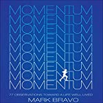 Momentum: 77 Observations Toward A Life Well Lived | Mark Bravo