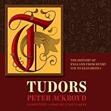 Tudors: The History of England From Henry VIII to Elizabeth I: History of England, Book 2 (       UNABRIDGED) by Peter Ackroyd Narrated by Clive Chafer