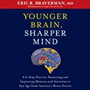 Younger Brain, Sharper Mind: A 6-Step Plan for Preserving and Improving Memory and Attention at Any Age from Americas Brain Doctor | [Eric R. Braverman]