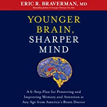 Younger Brain, Sharper Mind: A 6-Step Plan for Preserving and Improving Memory and Attention at Any Age from Americas Brain Doctor (       UNABRIDGED) by Eric R. Braverman Narrated by Kevin Stillwell
