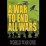 A War to End All Wars | Charles Sandbach,Ian Livesay,John Duncan,Michael G. Welch,Taff Gillingham