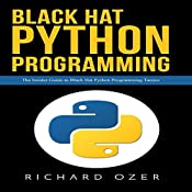 Black Hat Python Programming: The Insider Guide to Black Hat Python Programming Tactics | [Richard Ozer, Python Programming]