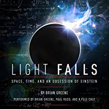 Light Falls: Space, Time, and an Obsession of Einstein Audiobook by Brian Greene Narrated by Brian Greene, Paul Rudd, Peter Ganim, Suzanne Toren, Edoardo Ballerini, Julian Elfer, Kevin Pariseau, Jonathan Davis