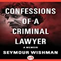 Confessions of a Criminal Lawyer: A Memoir Audiobook by Seymour Wishman Narrated by Steven Menasche