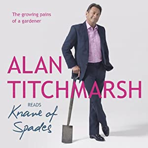 Knave of Spades: The Growing Pains of a Gardener | [Alan Titchmarsh]