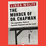 The Murder of Dr. Chapman: The Legendary Trials of Lucretia Chapman and Her Lover | Linda Wolfe