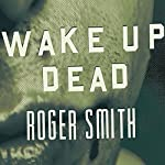 Wake Up Dead: A Thriller   Roger Smith