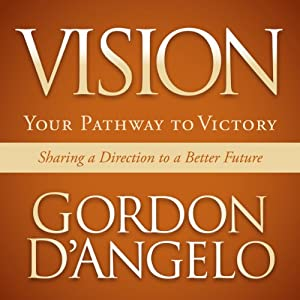 Vision: Your Pathway to Victory | [Gordon D'Angelo]