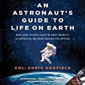 An Astronaut's Guide to Life on Earth: What Going to Space Taught Me About Ingenuity, Determination, and Being Prepared for Anything | [Chris Hadfield]