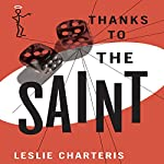 Thanks to the Saint: The Saint, Book 32 | Leslie Charteris